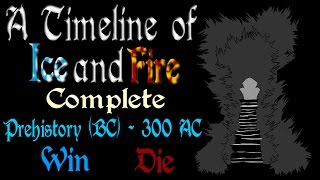 A Timeline of Ice and Fire: Complete (Prehistory - 300 AC) *Book Spoilers*