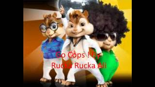Rucka Rucka Ali- Go Cops ! (Chipmunk Version)