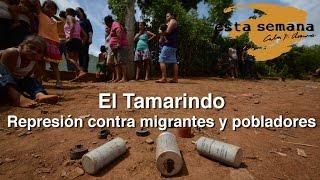 El Tamarindo: testimonio de la represión contra migrantes y pobladores