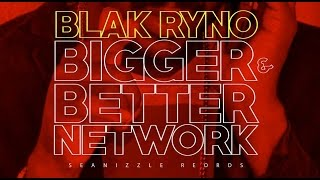 Blak Ryno - Bigger & Better Network | Explicit | Official Audio | June 2016