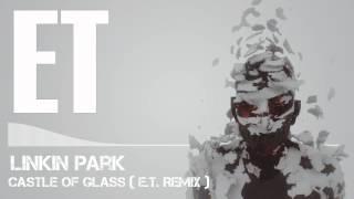 Linkin Park - Castle of Glass (E.T. Remix)