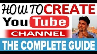 how to properly Create Youtube Channel, Upload Videos & Earn Money in 2018 | A Complete Guide