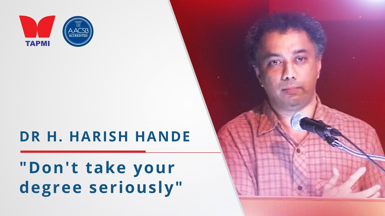 'Don't take your degree seriously' - Dr H. Harish Hande