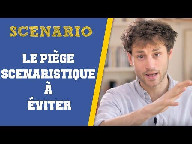 LE PIEGE SCENARISTIQUE A EVITER QUAND ON EST DEBUTANT