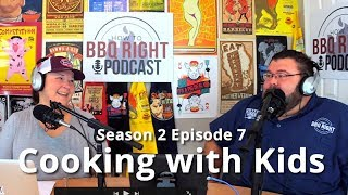 Cooking with Kids - HowToBBQRight Podcast S2 E7