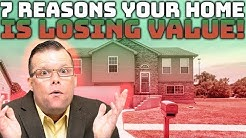 7 Reasons Why Your Home is Losing Value!