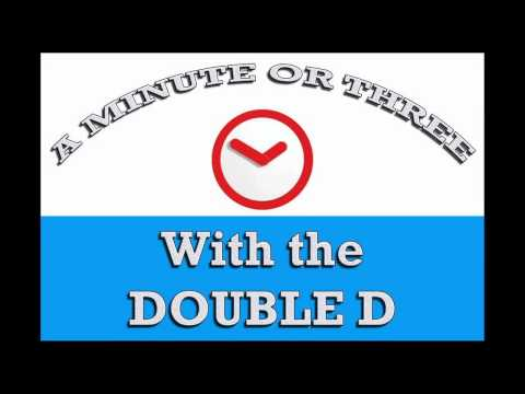 032315  A MINUTE OR THREE WITH THE DOUBLE D