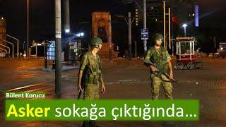 Asker sokağa çıktığında… [Bülent Korucu]