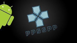 PPSSPP Emulator Ultimate Android Setup Guide (Sony PSP Emulator) - Download Any Game For Free