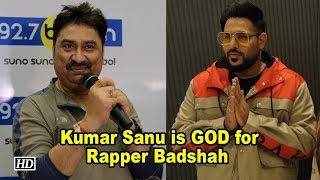 Kumar Sanu is GOD for Rapper Badshah