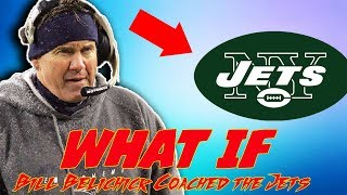 WHAT IF Bill Belichick coached the Jets