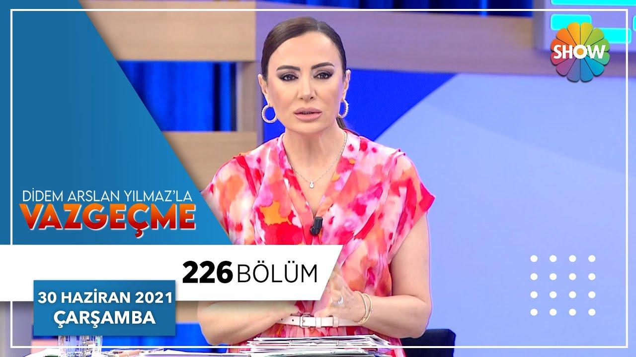 Didem Arslan Yılmaz'la Vazgeçme 225. Bölüm | 29 Haziran 2021
