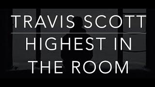 Travis Scott - Highest In The Room (Lyrics)(HQ)