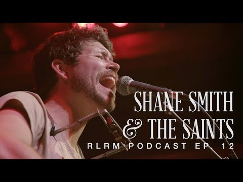 Shane Smith & The Saints - RLRM Podcast Ep. 12