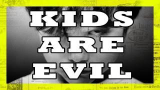 KIDS ARE EVIL?