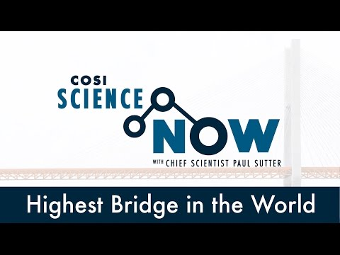 Highest Bridge in the World - COSI Science Now