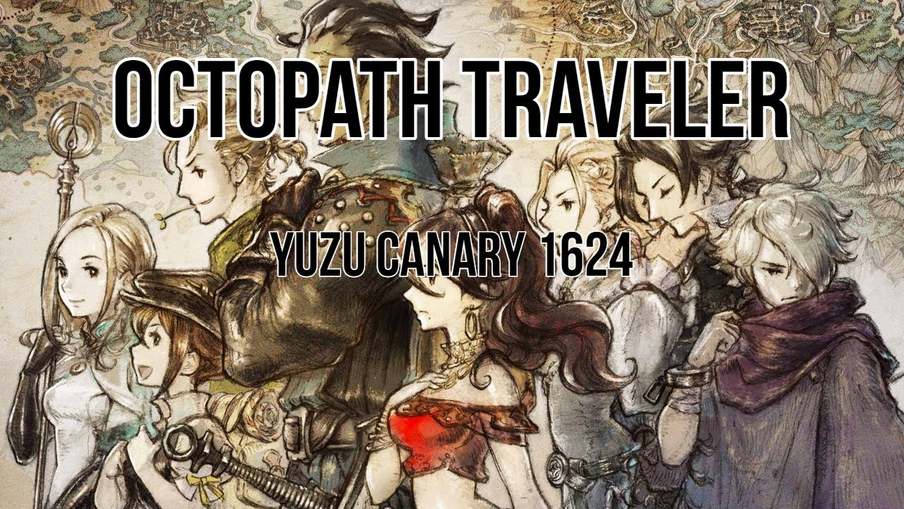 Octopath Traveler Yuzu Canary 1624 In game Heavy Visual Bugs,DQ8FR