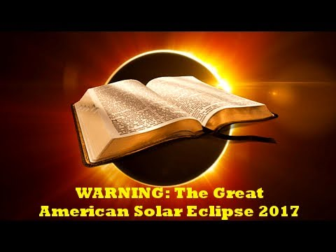 WARNING of Judgment Total Solar ECLIPSE over America on August 21, 2017!!