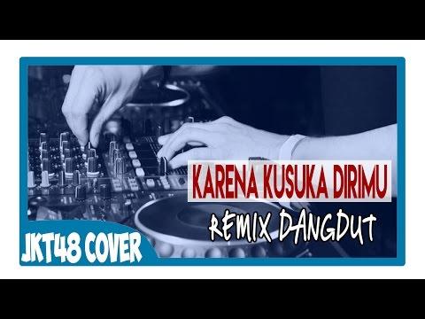JKT48 - Karena Kusuka Suka Dirimu (Cover By DuetMaut7) Remix Dangdut Version