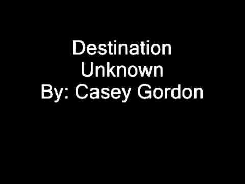 Casey Gordon   Destination Unknown