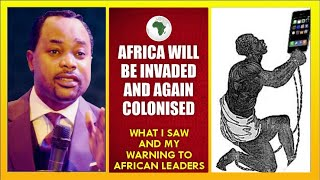 AFRICA Will Be Invaded and Again COLONISED: What I Saw and My Warning to African Leaders
