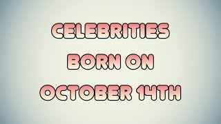 Celebrities born on October 14th