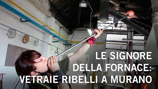 Le signore della fornace: vetraie ribelli a Murano
