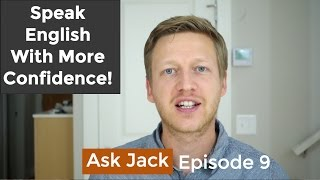 Speak English Fluently and Confidently: Overcome Your Fear of Speaking (AJ #9)