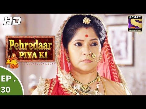 Pehredaar Piya Ki - पहरेदार पिया की - Ep 30 - 25th August, 2017 thumbnail