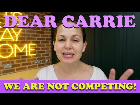 We are not competing!  DEAR CARRIE