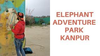 Elephant Adventure park Kanpur - Khiska Banda ||Obstacle Course||Ziplining||Rock Climbing||Camping||