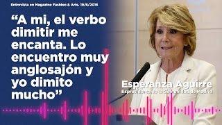 """Esperanza Aguirre: """"A mi, el verbo dimitir me encanta"""""""