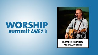 Worship Summit Live 2.0 - Dave Dolphin