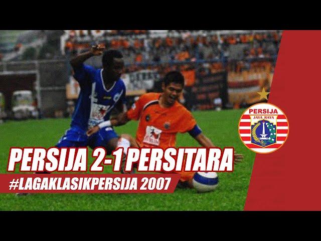 #LagaKlasikPersija | PERSIJA JAKARTA 2-1 PERSITARA JAKARTA UTARA (2007)
