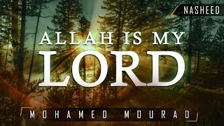 Allah Is My Lord ᴴᴰ ┇ Soothing Nasheed ┇ by Mohamed Mourad ┇ TDR Production ┇