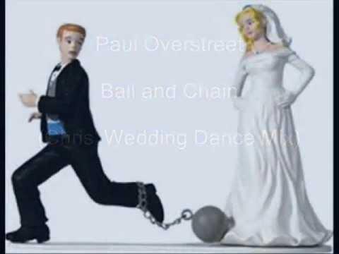 Paul Overstreet Ball And Chain Chris Wedding Dance Mix