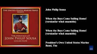 John Philip Sousa, When the Boys Come Sailing Home! (version for wind ensemble)