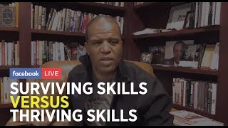WHY SOME PEOPLE FAIL  SURVIVING SKILLS, VS  THRIVING SKILLS