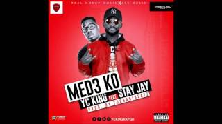 Yc King _ Med3 Ko FT. Stay Jay (NEW 2016)