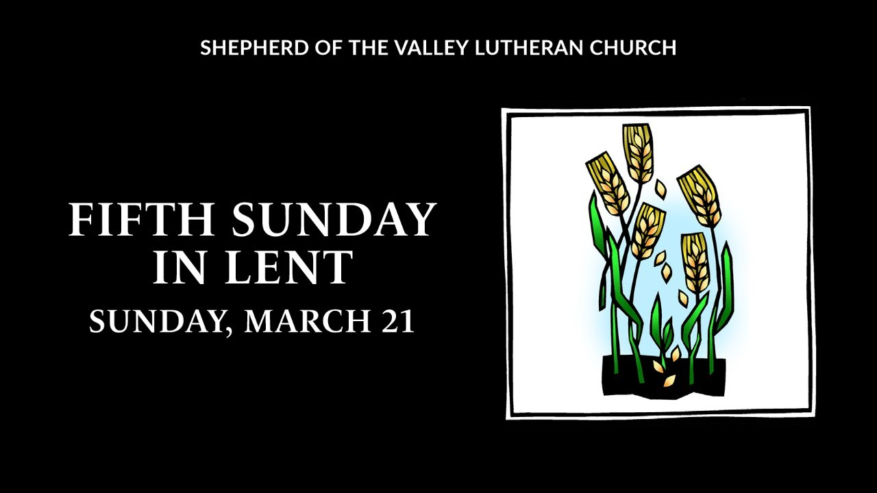 Fifth Sunday in Lent - March 21, 2021