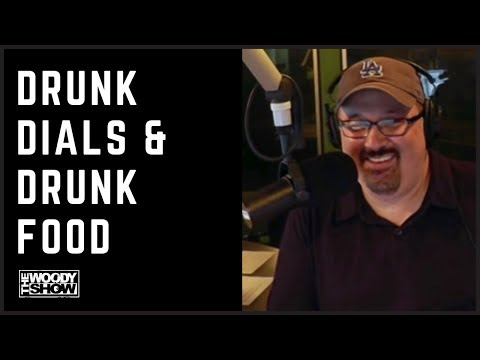 The Woody Show - Drunk Dial & Drunk Food
