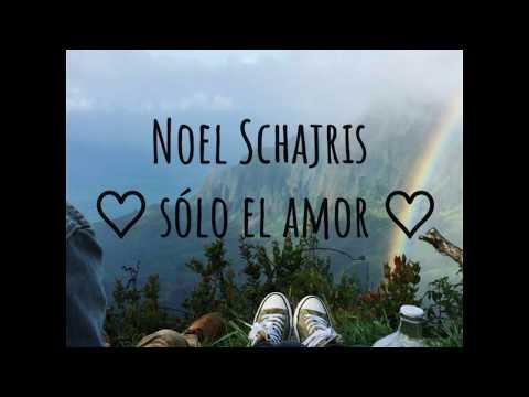 NOEL SCHAJRIS   Sólo El Amor   Con Letra