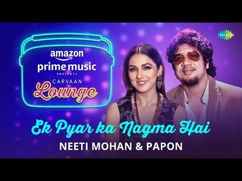 Ek Pyar Ka Nagma Hai | Carvaan Lounge | Neeti Mohan | Papon | Arko | Anupriya Goenka