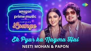 Ek Pyar Ka Nagma Hai - Neeti Mohan, Papon Mp3 Song Download