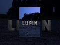 LUPIN (A Short Action Film)