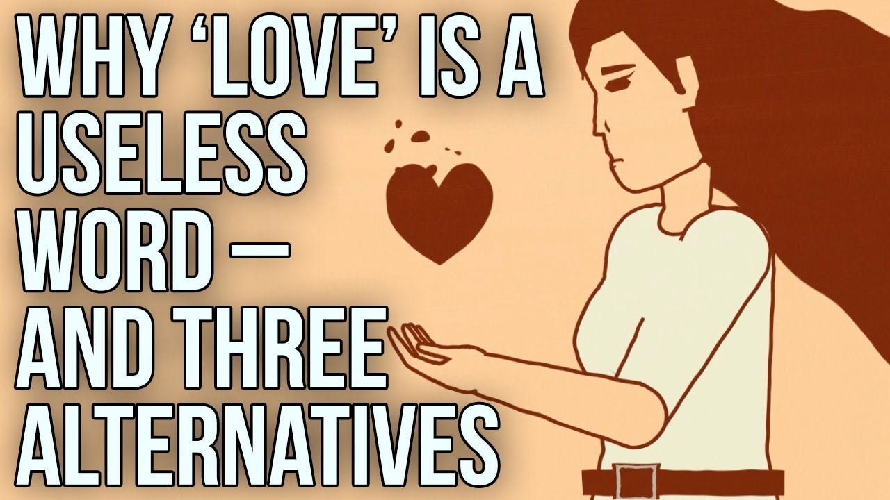 Why 'love' is a useless word – and three alternatives