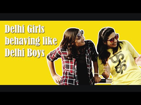 What If Delhi Girls Were Like Delhi Guys ? - (ODF)