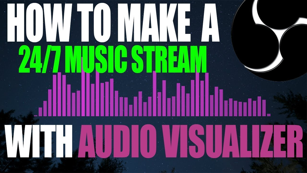 How To Make A 24 7 Music Stream With Audio Visualizer Obs Studio Tutorial Youtube