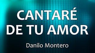 C0125 CANTARÉ DE TU AMOR - Danilo Montero (Letras)