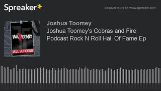 Joshua Toomey's Cobras and Fire Podcast Rock N Roll Hall Of Fame Ep